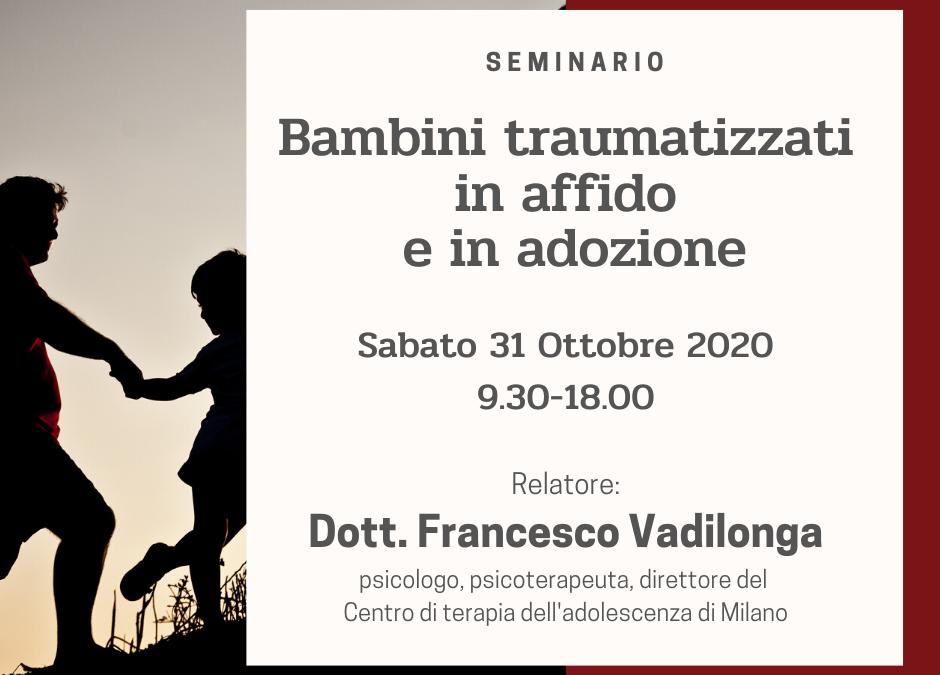 SABATO 31 OTTOBRE – Francesco Vadilonga –  Bambini traumatizzati in affido e adozione