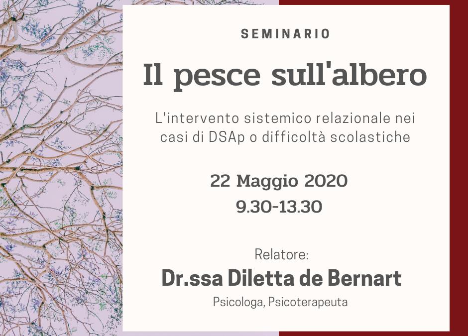 WEBINAR: VENERDì 22 MAGGIO – Diletta de Bernart –  Il pesce sull'albero. L'intervento sistemico-relazionale nei casi di DSAp o difficoltà scolastiche.