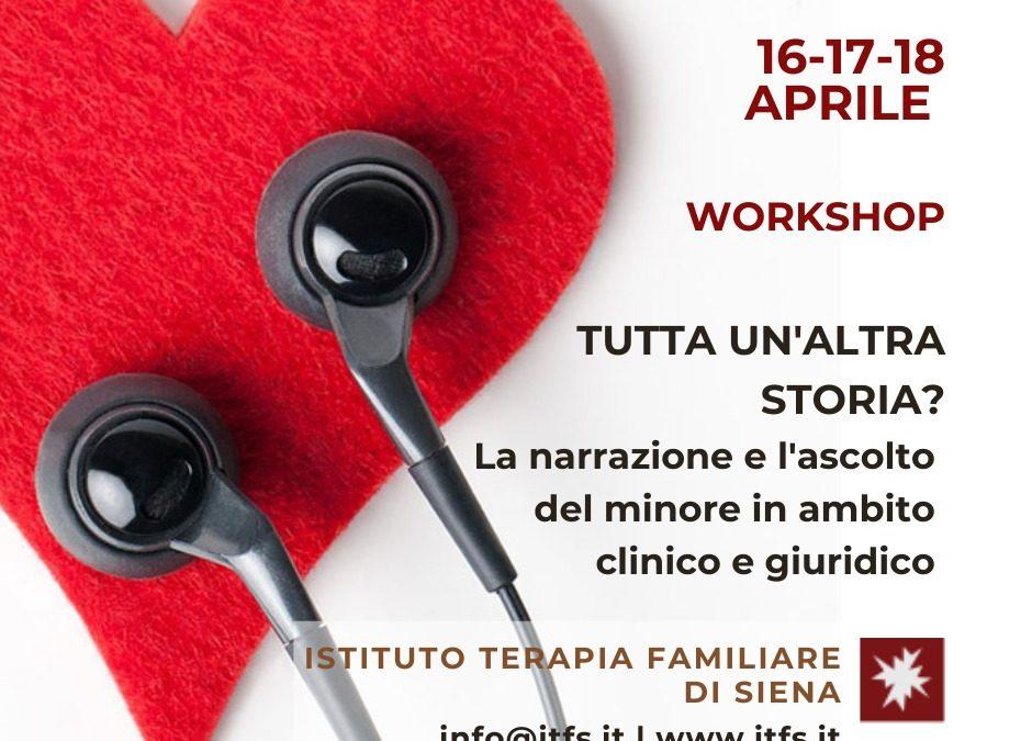 16-17-18 APRILE – Workshop di approfondimento: Tutta un'altra storia? La narrazione e l'ascolto del minore in ambito clinico giuridico.